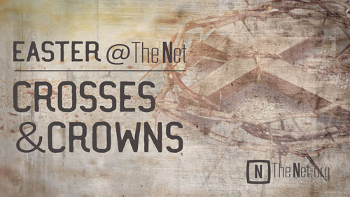 Easter @ The Net: Crosses and Crowns