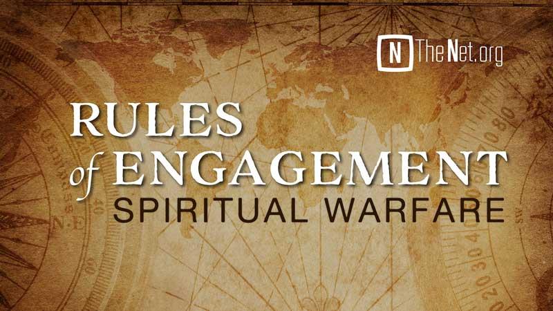 Rules of Engagement – Spiritual Warfare
